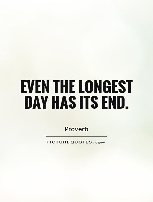 Even the longest day has its end Picture Quote #1