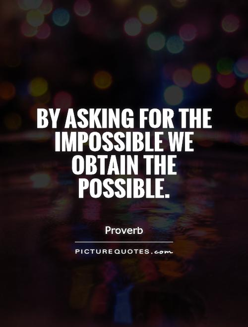 By asking for the impossible we obtain the possible Picture Quote #1
