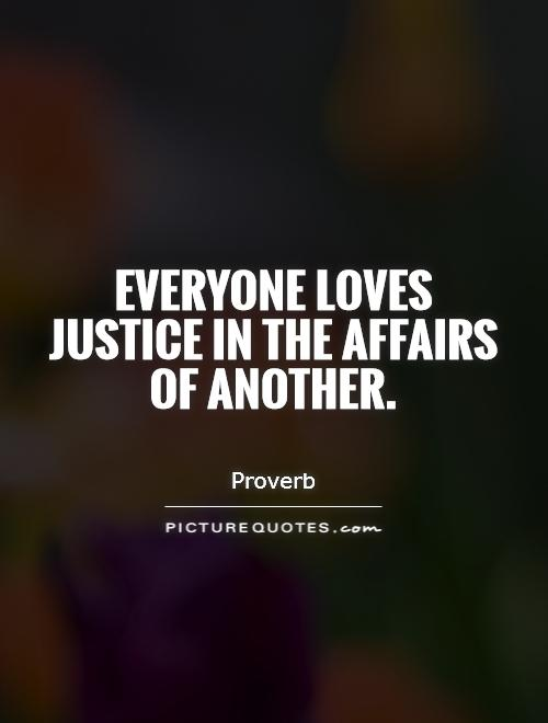 Everyone loves justice in the affairs of another Picture Quote #1