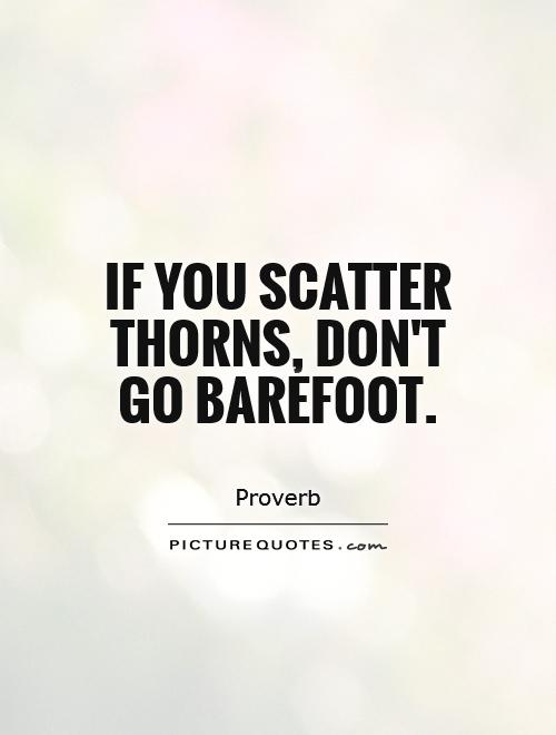 If you scatter thorns, don't go barefoot Picture Quote #1