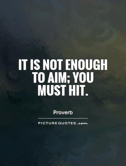 It is not enough to aim; you must hit Picture Quote #1