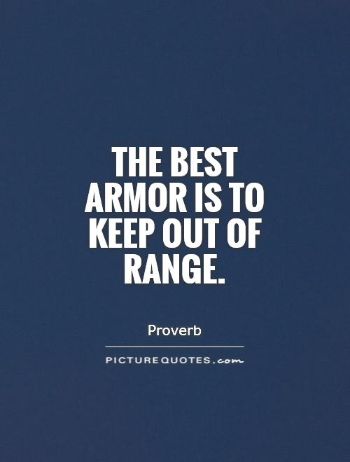 The best armor is to keep out of range Picture Quote #1