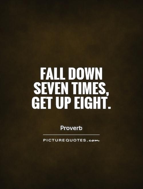 Fall down seven times, get up eight Picture Quote #1