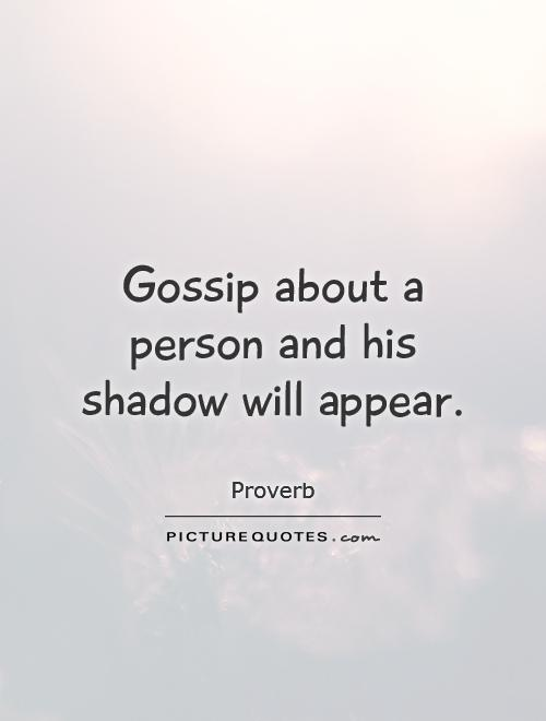 Gossip about a person and his shadow will appear Picture Quote #1
