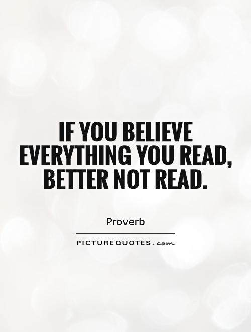 If you believe everything you read, better not read Picture Quote #1