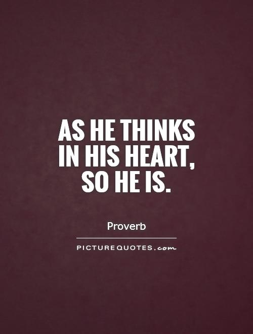 As he thinks in his heart, so he is Picture Quote #1