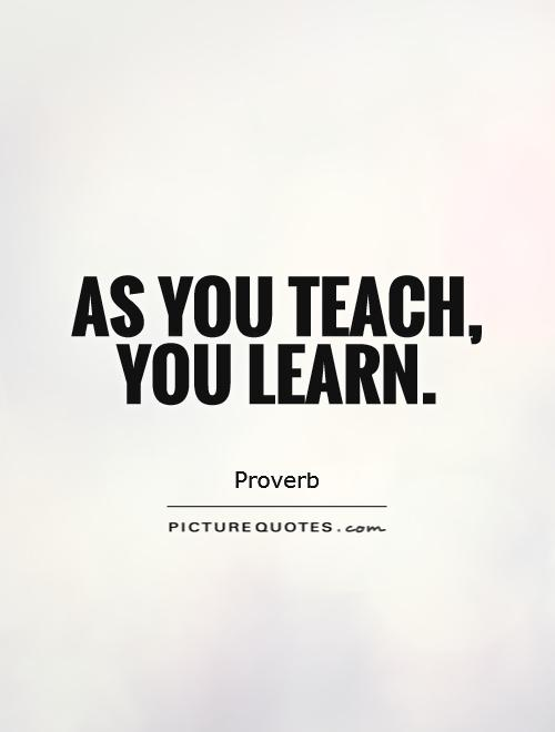 As you teach, you learn Picture Quote #1
