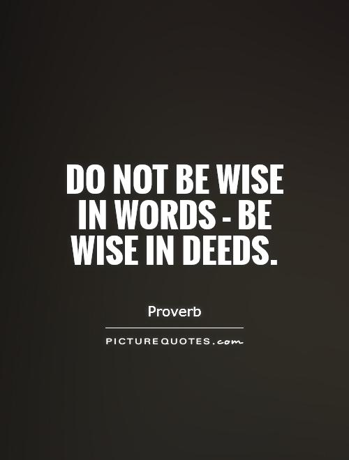 Do not be wise in words - be wise in deeds Picture Quote #1