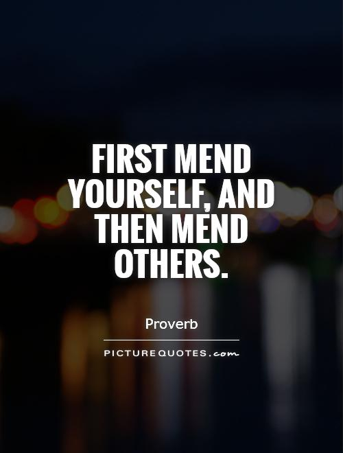 First mend yourself, and then mend others Picture Quote #1