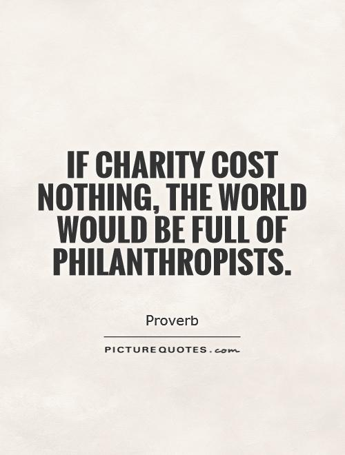 If charity cost nothing, the world would be full of philanthropists Picture Quote #1