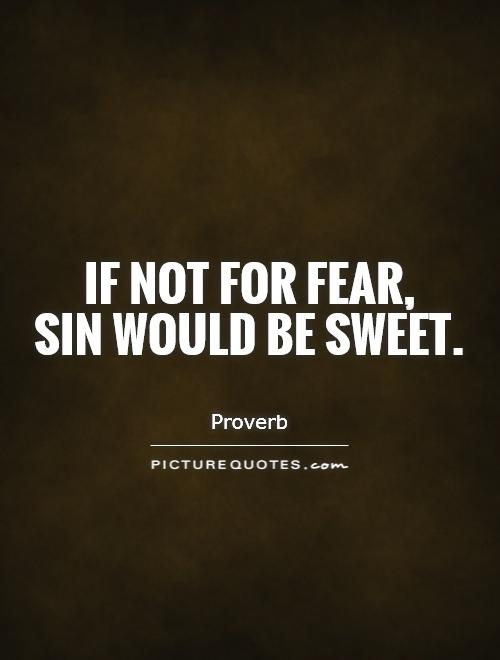 If not for fear,  sin would be sweet Picture Quote #1