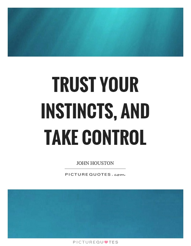 Trust your instincts, and take control Picture Quote #1