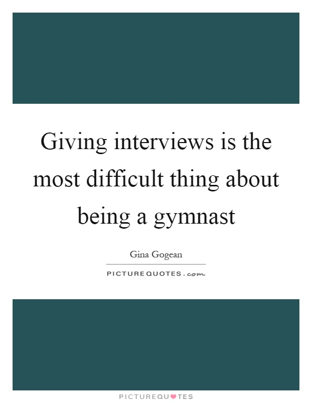 Giving interviews is the most difficult thing about being a gymnast Picture Quote #1