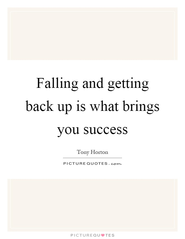 Falling and getting back up is what brings you success Picture Quote #1