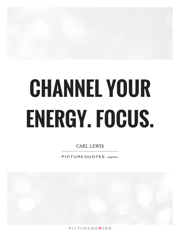 Channel your energy. Focus Picture Quote #1