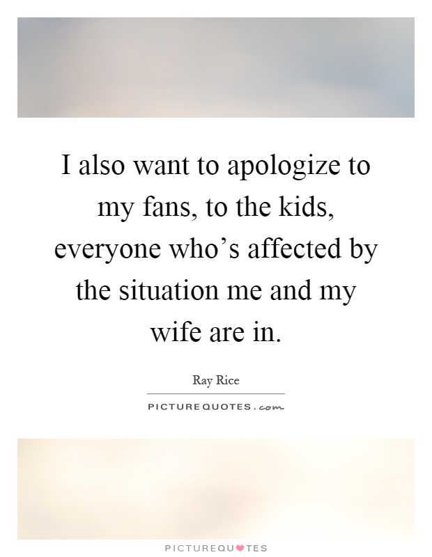 want apologize breaking with