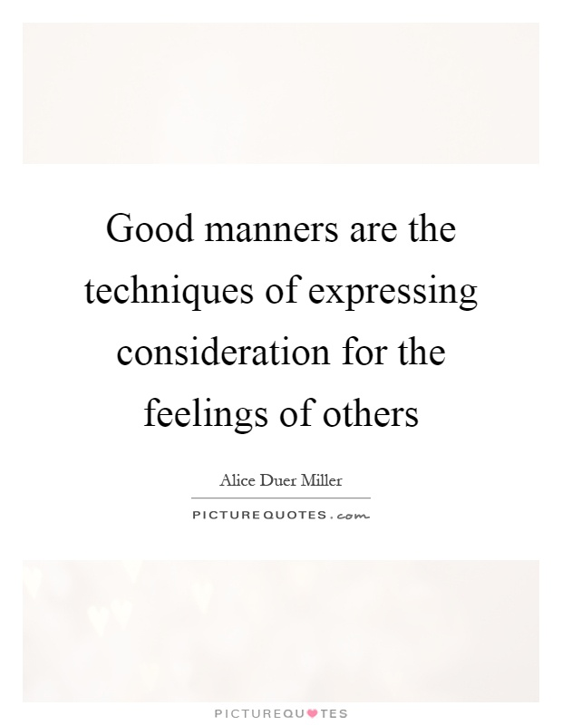 Good manners are the techniques of expressing consideration for the feelings of others Picture Quote #1