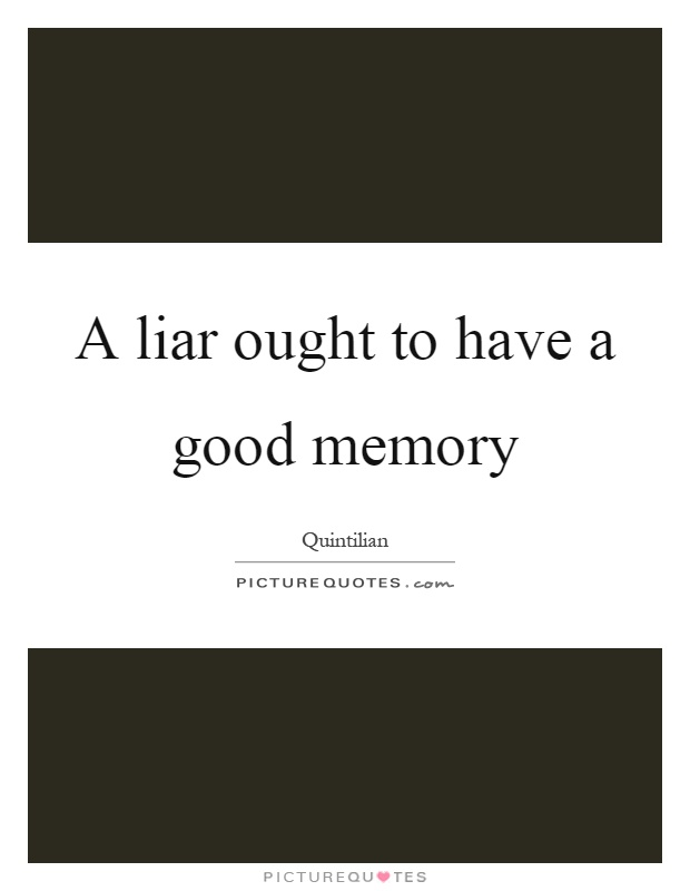 A liar ought to have a good memory Picture Quote #1