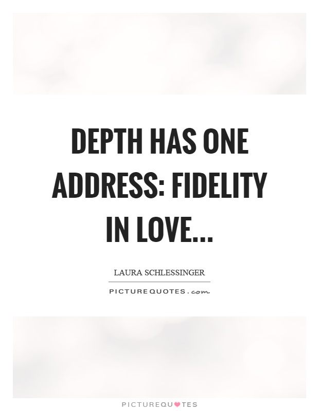 Depth has one address: fidelity in love Picture Quote #1