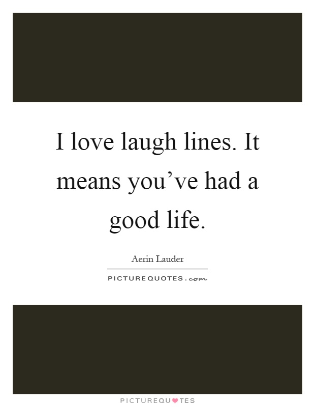 I Love You 2 Lines Quotes : Good Life Quotes Aerin Lauder Quotes