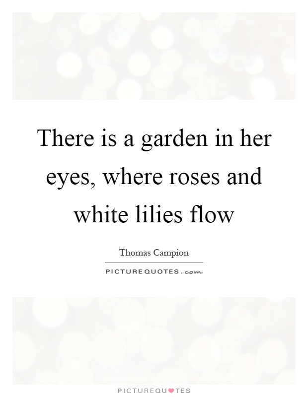 there is a garden in her In there is a garden in her face, the subject of the speaker's affection is idolized  beyond reality and is placed so high upon a pedestal that she.