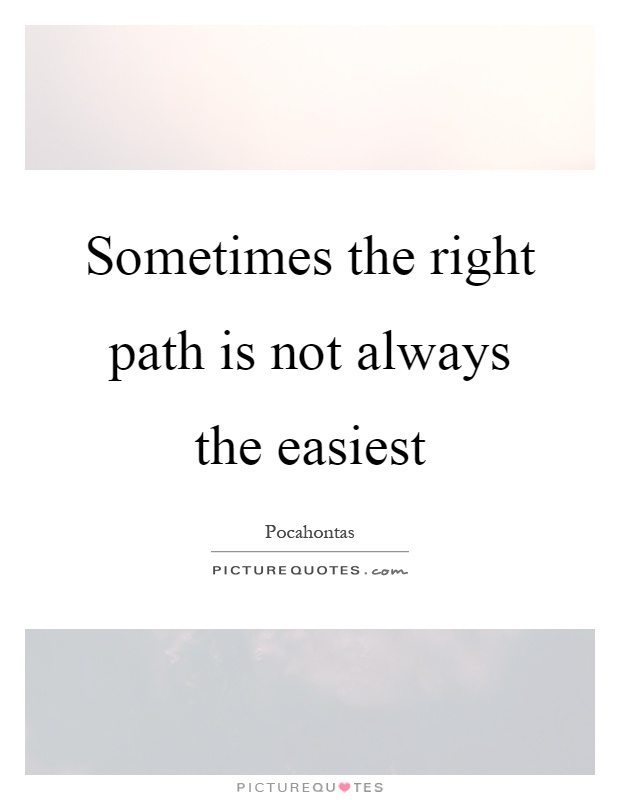 Sometimes the right path is not always the easiest Picture Quote #1
