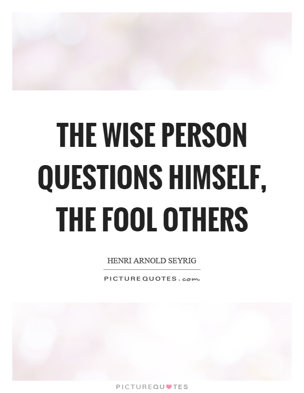 The wise person questions himself, the fool others Picture Quote #1