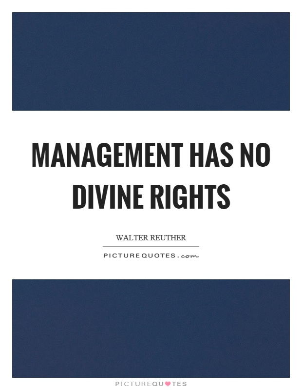 Management has no divine rights Picture Quote #1