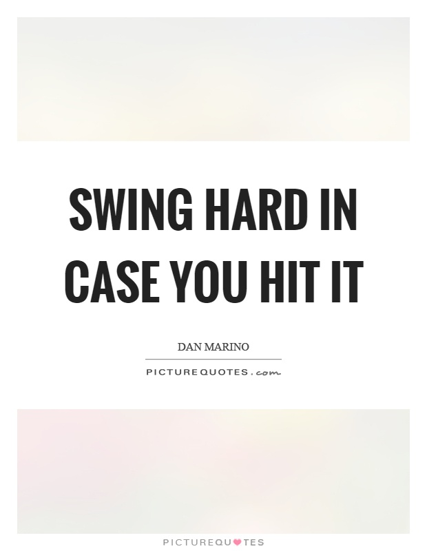 Swing hard in case you hit it Picture Quote #1