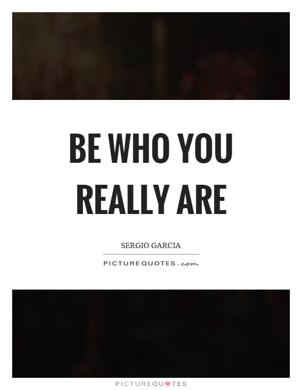 Be who you really are Picture Quote #1