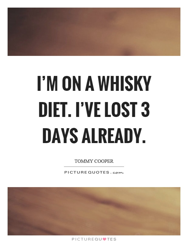 I'm on a whisky diet. I've lost 3 days already Picture Quote #1