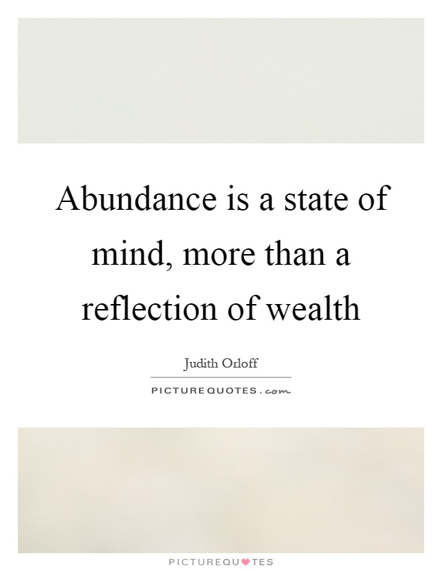 Abundance is a state of mind, more than a reflection of wealth Picture Quote #1