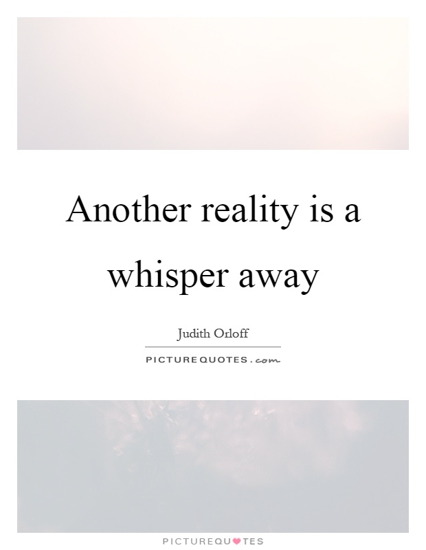 Another reality is a whisper away Picture Quote #1