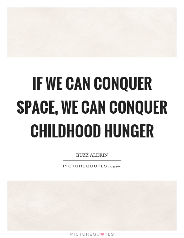 If we can conquer space, we can conquer childhood hunger Picture Quote #1