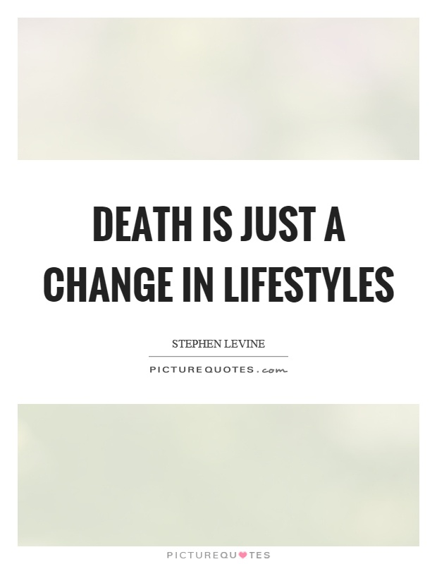 Death is just a change in lifestyles Picture Quote #1