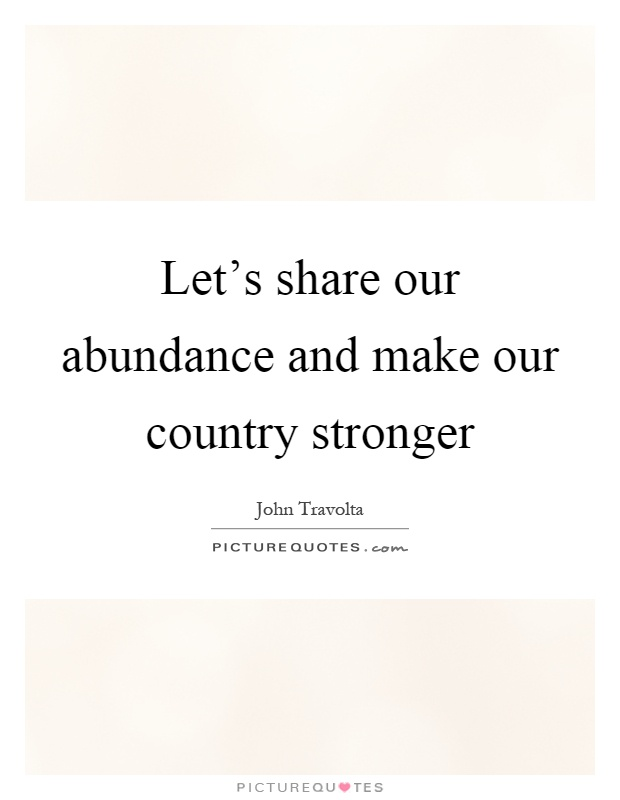 Let's share our abundance and make our country stronger Picture Quote #1
