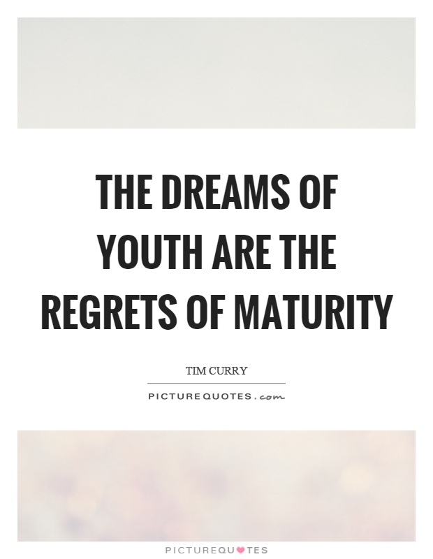 The dreams of youth are the regrets of maturity Picture Quote #1