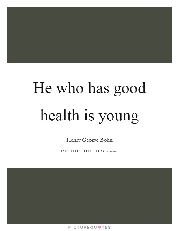 He who has good health is young Picture Quote #1