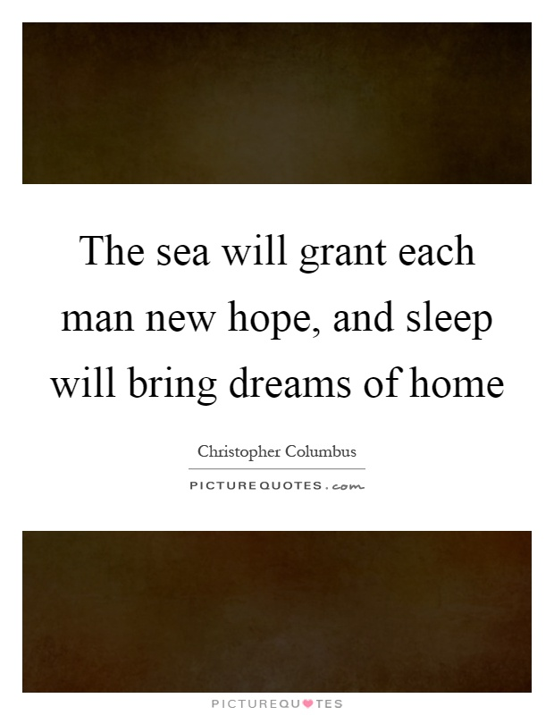The sea will grant each man new hope, and sleep will bring dreams of home Picture Quote #1