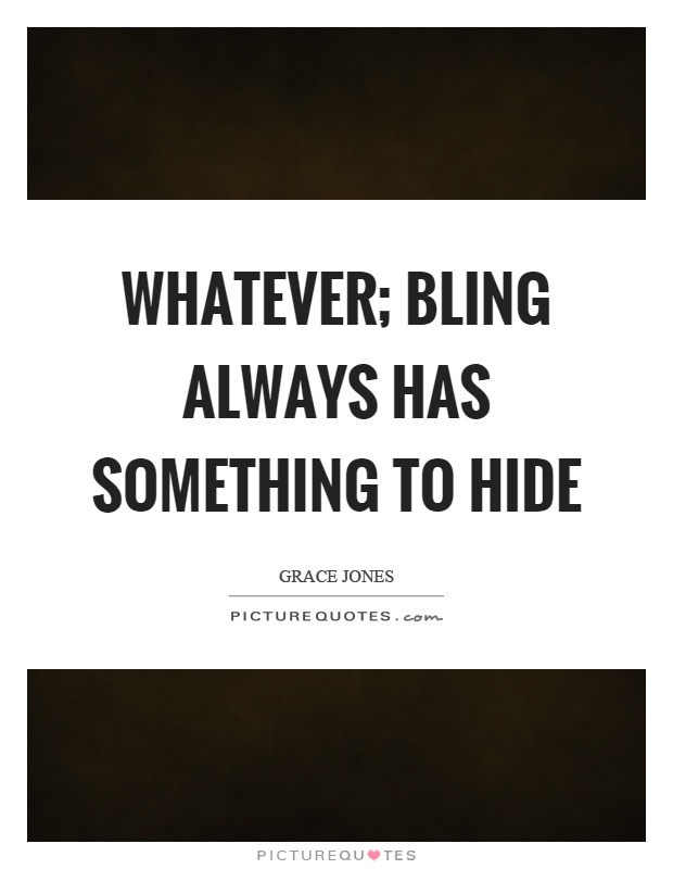 Whatever; bling always has something to hide Picture Quote #1