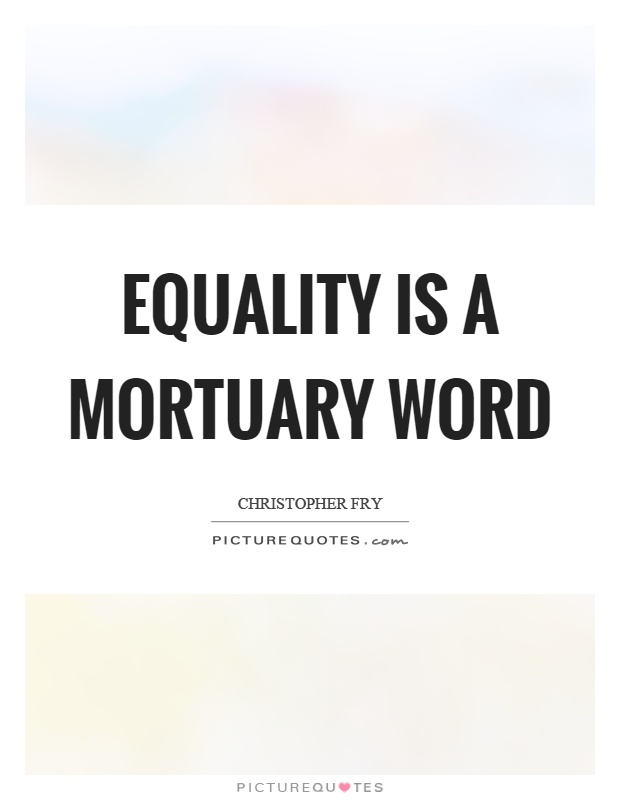 Equality is a mortuary word Picture Quote #1
