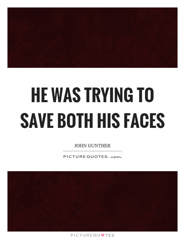He was trying to save both his faces Picture Quote #1