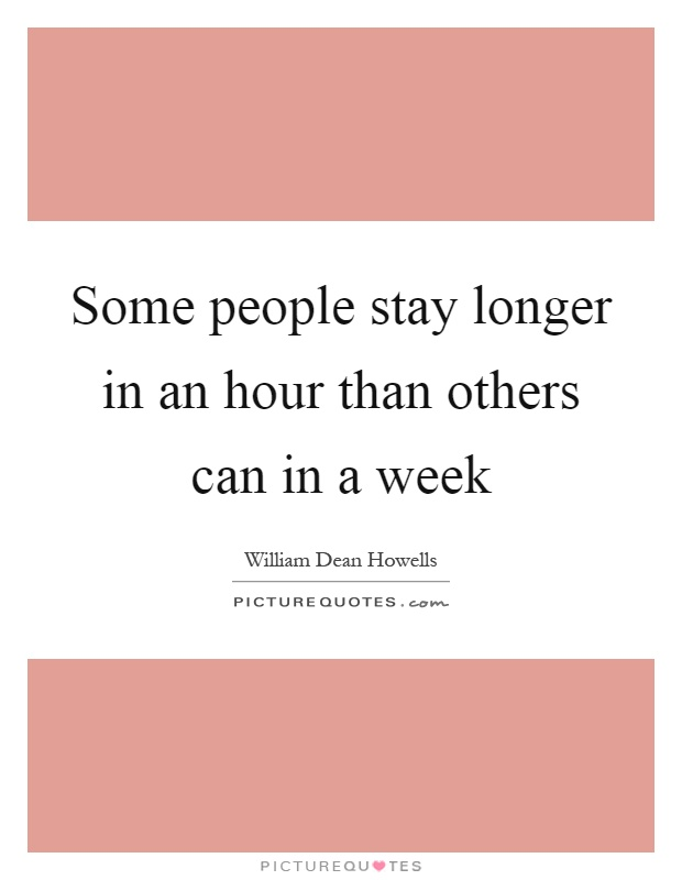 Some people stay longer in an hour than others can in a week Picture Quote #1