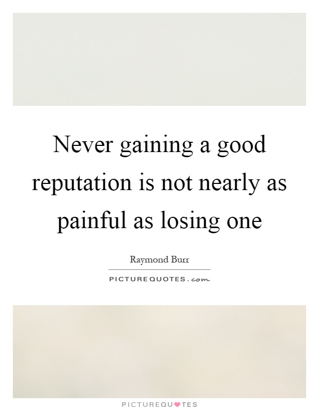 Never gaining a good reputation is not nearly as painful as losing one Picture Quote #1