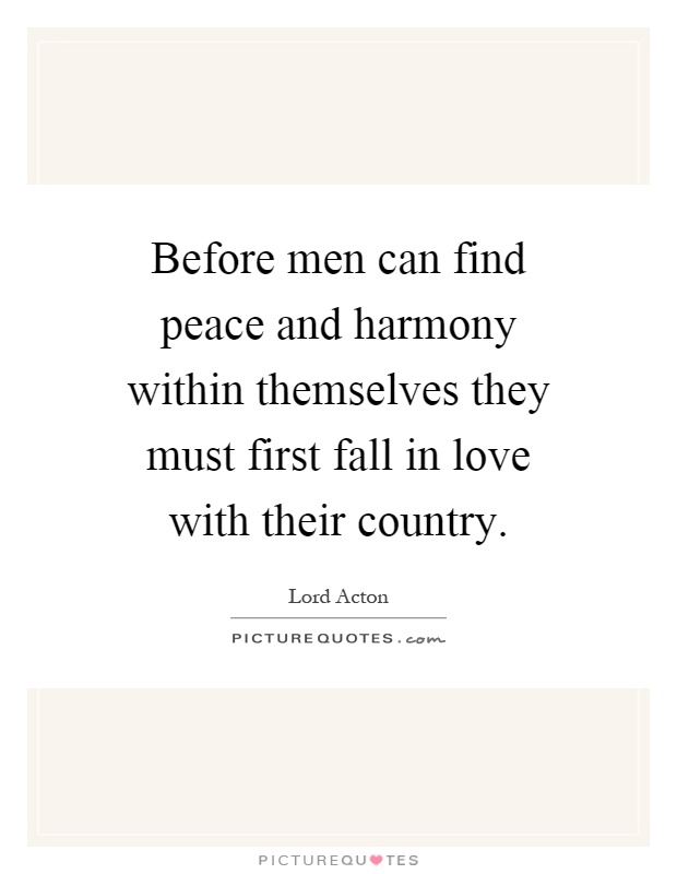 Before men can find peace and harmony within themselves they must first fall in love with their country Picture Quote #1