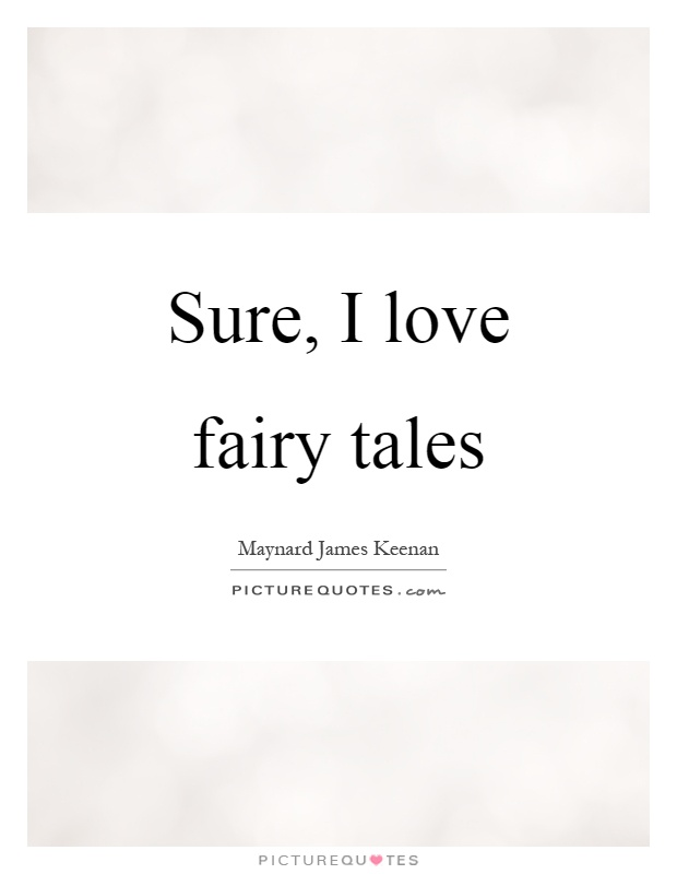 Fairytale Love Quotes Gorgeous Sure I Love Fairy Tales  Picture Quotes
