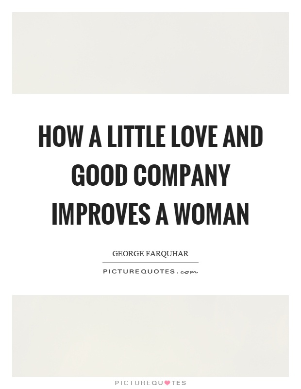 How a little love and good company improves a woman Picture Quote #1
