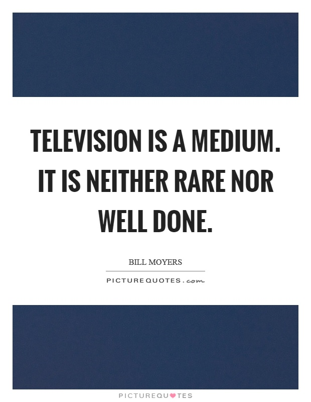 Television is a medium. It is neither rare nor well done Picture Quote #1