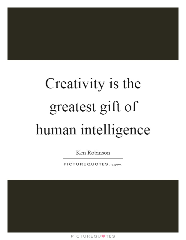 Creativity is the greatest gift of human intelligence Picture Quote #1