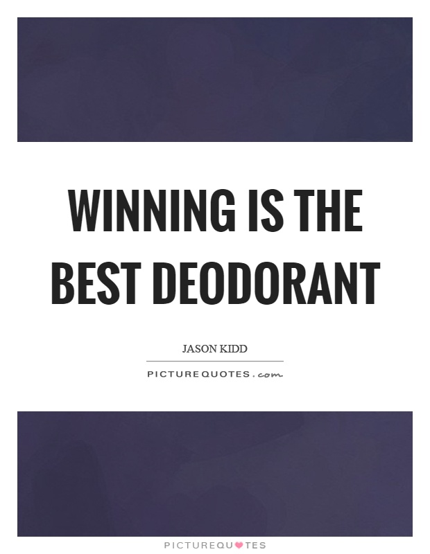 Winning is the best deodorant Picture Quote #1